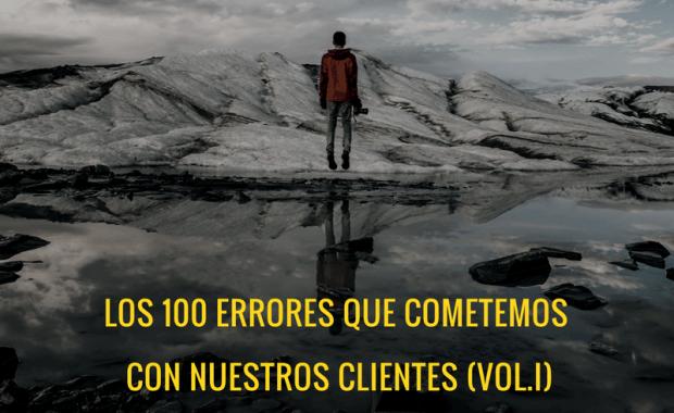 Los 100 errores que cometemos con nuestros clientes (vol.I)