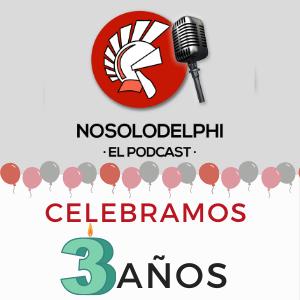 Tercer aniversario del podcast No Sólo Delphi, ¡felicidades!